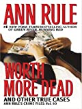 Worth More Dead: And Other True Cases (Ann Rule's Crime Files, Vol. 10)