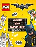 The LEGO (R) BATMAN MOVIE: Choose Your Super Hero Doodle Activity Book (Lego (R) DC Comics)