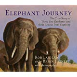 Elephant Journey: The True Story of Three Zoo Elephants and their Rescue from Captivity