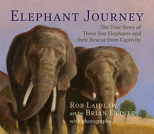 Elephant Journey: The True Story of Three Zoo Elephants and their Rescue from Captivity from Laidlaw Rob