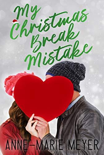 My Christmas Break Mistake by [Meyer, Anne-Marie]