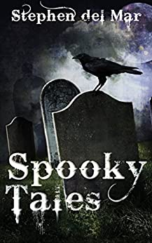 Spooky Tales: A Collection of Short Stories by [del Mar, Stephen]
