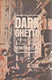 Dark Ghetto, Kenneth B. Clark, 0061313173