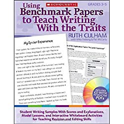 Using Benchmark Papers to Teach Writing With the Traits: Grades 3-5: Student Writing Samples With Scores and Explanations, Model Lessons, and ... and Editing Skills (Teaching Resources)