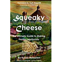Squeaky Cheese: The Ultimate Guide to Making Finnish Leipajuusto