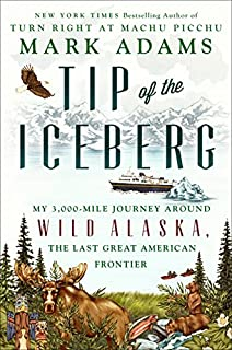 Book Cover: Tip of the Iceberg: My 3,000 Mile Journey Around Wild Alaska, the Last Great American Frontier