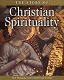 The Story of Christian Spirituality: Two Thousand Years, from East to West