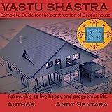 VASTU SHASTRA: COMPLETE GUIDELINES FOR THE