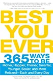 Best You Ever: 365 Ways to be Richer, Happier, Thinner, Smarter, Younger, Sexier, and More Relaxed - Each and Every Day