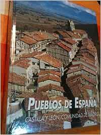 Pueblos de España: Castilla y León, y Comunidad de Madrid: Vol.IV ...