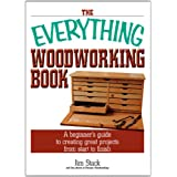 The Everything Woodworking Book: A Beginner's Guide To Creating Great Projects From Start To Finish (Everything®)