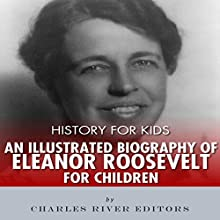 History for Kids: An Illustrated Biography of Eleanor Roosevelt for Children Audiobook by Charles River Editors Narrated by David Zarbock