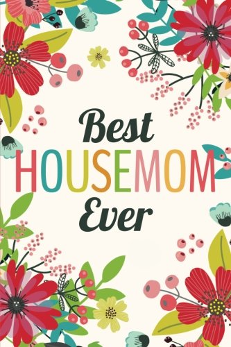 Best Housemom Ever (6x9 Journal): Lined Writing Notebook, 120 Pages -- Teal, Grass Green, Red, and Pink Flowers