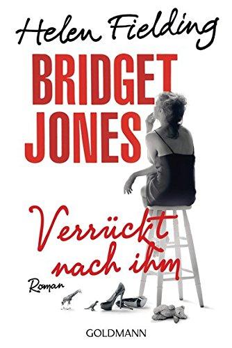 Bridget Jones - Verrückt nach ihm: Die Bridget-Jones-Serie 4 - Roman