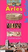 Arles, le guide : Musées, monuments, promenades par Caylux