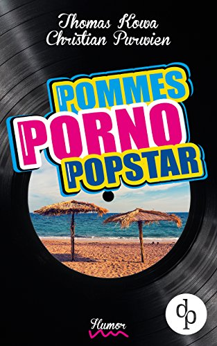 Pommes! Porno! Popstar! (Humor, humorvoller Roman, Musikkomödie) (Purwien & Kowa 1) (German Edition) ()
