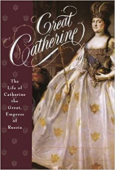 Book Great Catherine: The Life of Catherine the Great, Empress of Russia August 15, 1995