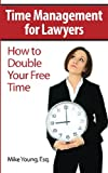 Time Management for Lawyers: How to Double Your Free Time