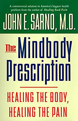 The Mindbody Prescription: Healing the Body, Healing the Pain