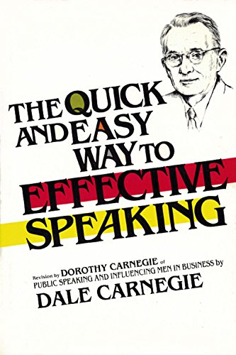 The quick and easy way to effective speaking: A revision by Dorothy Carnegie of Public speaking and influencing men in business
