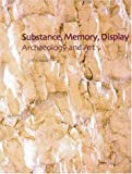 Substance, Memory, Display : Archaeology and Art, , 1902937244