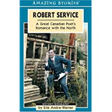 Robert Service: A Great Canadian Poet's Romance with the North