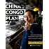 China's Congo Plan: What the Economic Superpower Sees in the World's Poorest Nation