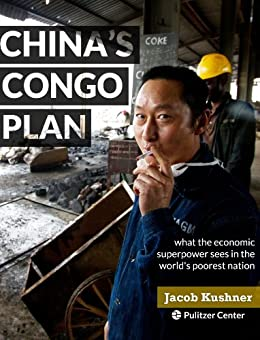 China's Congo Plan: What the Economic Superpower Sees in the World's Poorest Nation by [Kushner, Jacob]