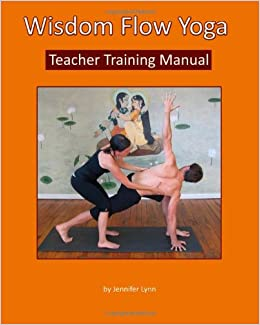 Wisdom Flow Yoga Teacher Training Manual: A Guide to ...