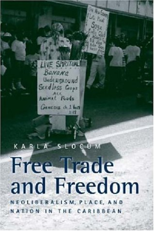 Free Trade and Freedom: Neoliberalism, Place, and Nation in the Caribbean
