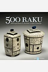 500 Raku: Bold Explorations of a Dynamic Ceramics Technique (500 Series) Paperback