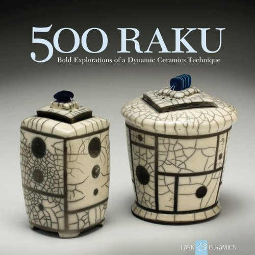 500 Raku: Bold Explorations of a Dynamic Ceramics Technique (500 ()