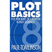 Plot Basics: Plot Your Novel or Screenplay in Eight Sequences