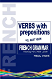 French Verbs with Prepositions (English Edition)