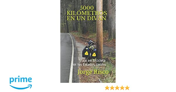 5000 KILÓMETROS EN UN DIVÁN: VIAJE EN BICICLETA POR LOS ESTADOS UNIDOS (Spanish Edition): JORGE RISCO: 9786120025376: Amazon.com: Books