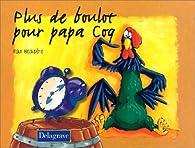 Plus de Boulot pour Papa Coq par Paul Beaupère