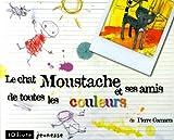 Le chat Moustache et ses amis de toutes les couleurs