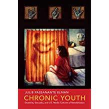 Chronic Youth: Disability, Sexuality, and U.S. Media Cultures of Rehabilitation (NYU Series in Social and Cultural Analysis)