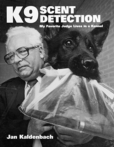(K9 Scent Detection: My Favorite Judge Lives in a Kennel)