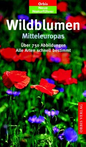 Orbis Neue Naturführer: Wildblumen Mitteleuropas. Alle Arten schnell bestimmt