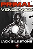 PRIMAL Vengeance (A PRIMAL Action Thriller Book 3) (The PRIMAL Series)