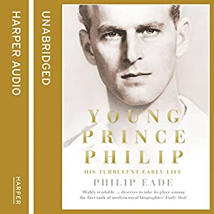 Young Prince Philip: His Turbulent Early Life Audiobook