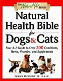 Natural Health Bible for Dogs and Cats: Your A-Z Guide to over 200 Conditions, Herbs, Vitamins, and Supplements