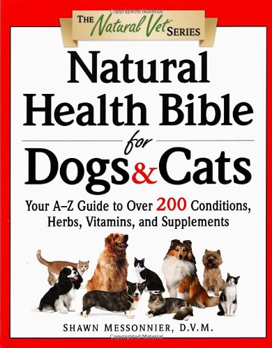 Natural Health Bible for Dogs & Cats : Your A-Z Guide to Over 200 Conditions, Herbs, Vitamins, and Supplements 51NPAZmqoSL