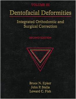 Bruce N. Epker DDS PhD - Dentofacial Deformities: Integrated Orthodontic & Surgical Correction, Volume 3: Integrated Orthodontic And Surgical Correction: V. 3