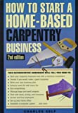 How to Start a Home-Based Carpentry Business, Charles R. Self, 0762700653