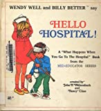 """Wendy Well And Billy Better Say Hello Hospital! : A """"What Happens When You Go To The Hospital"""" Book From The Med-Educator Series"""