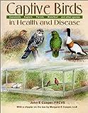 Captive Birds in Health and Disease, John E. Cooper, Margaret Cooper, 0888395388