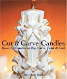 Cut & Carve Candles: Beautiful Candles to Dip, Carve, Twist & Curl