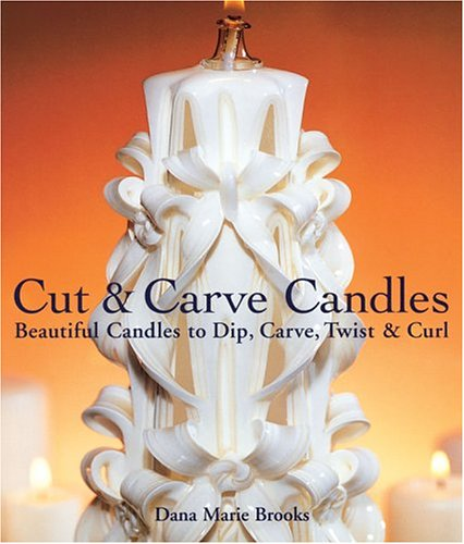 Cut & Carve Candles: Beautiful Candles to Dip, Carve, Twist & Curl by Lark Books